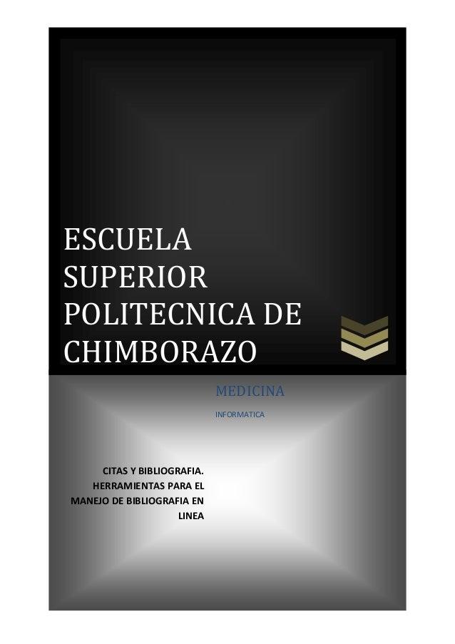 ESCUELA SUPERIOR POLITECNICA DE CHIMBORAZO MEDICINA INFORMATICA  CITAS Y BIBLIOGRAFIA. HERRAMIENTAS PARA EL MANEJO DE BIBL...