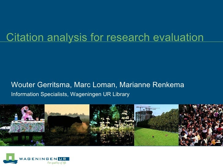 Citation analysis for research evaluation Wouter Gerritsma, Marc Loman, Marianne Renkema Information Specialists, Wagening...