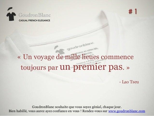 # 1  «Un voyage de mille lieues commence toujours par un  premier pas.» - Lao Tseu  GoudronBlanc souhaite que vous soyez...