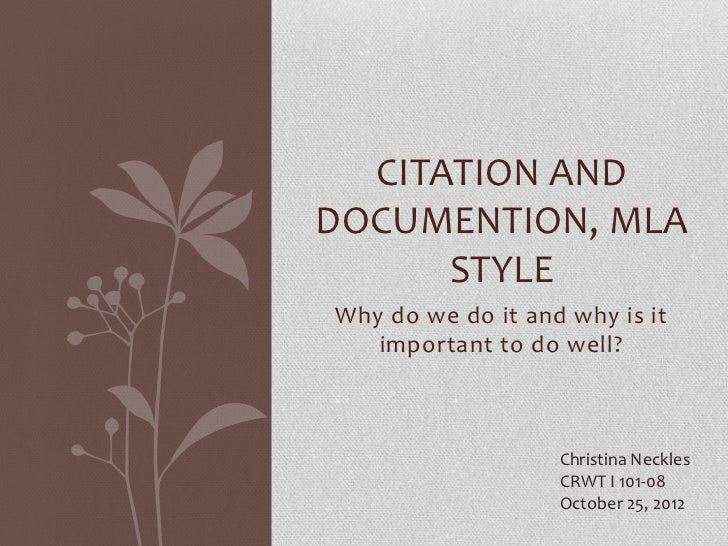 CITATION ANDDOCUMENTION, MLA      STYLEWhy do we do it and why is it   important to do well?                   Christina N...