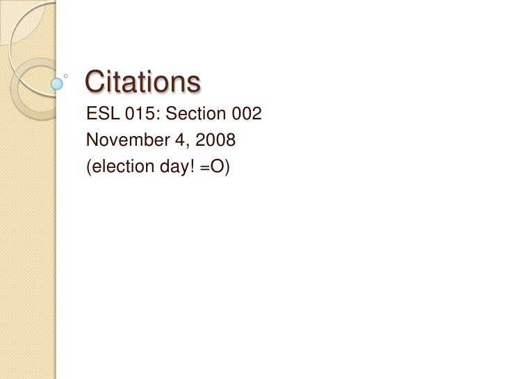 Citations ESL 015: Section 002 November 4, 2008 (election day! =O)