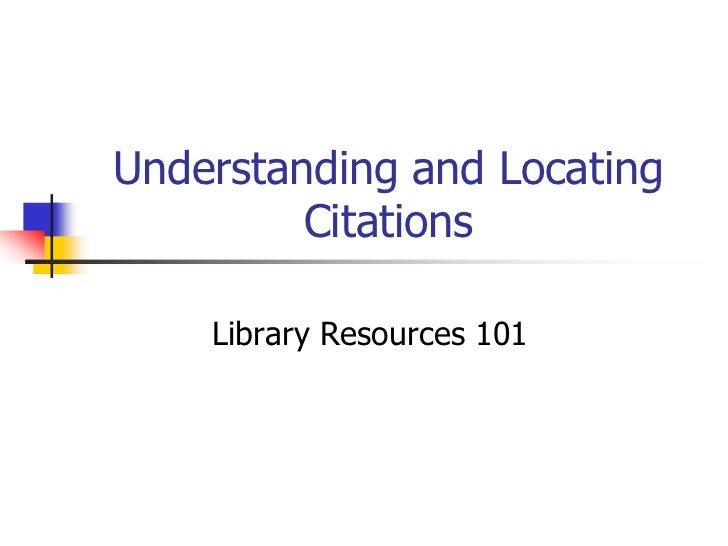 Understanding and Locating Citations<br />Library Resources 101<br />