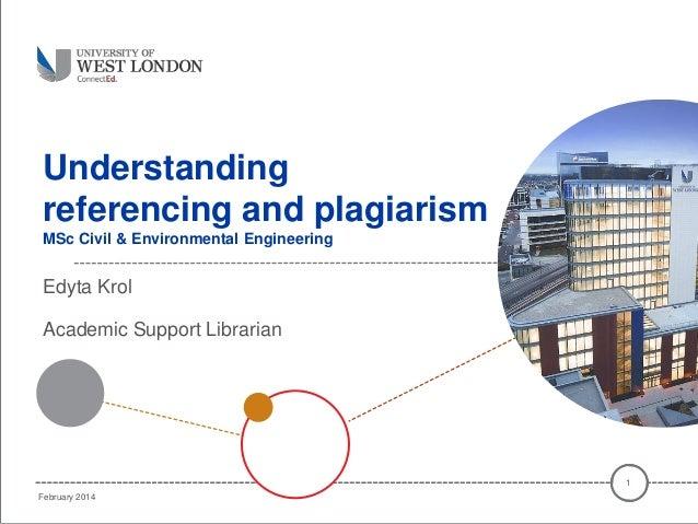 Understanding referencing and plagiarism MSc Civil & Environmental Engineering Edyta Krol Academic Support Librarian 1 Feb...