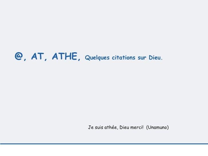 @, AT, ATHE,  Quelques citations sur Dieu.  Je suis athée, Dieu merci!   (Unamuno)