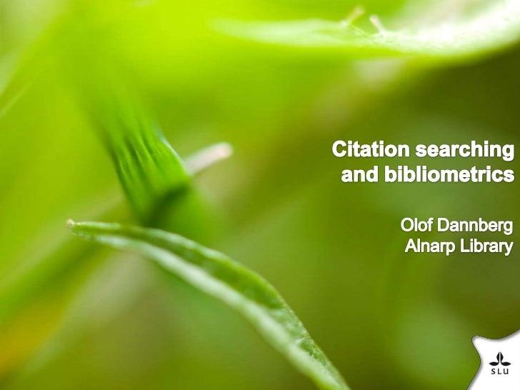 Citation searchingand bibliometrics<br />Olof DannbergAlnarp Library<br />