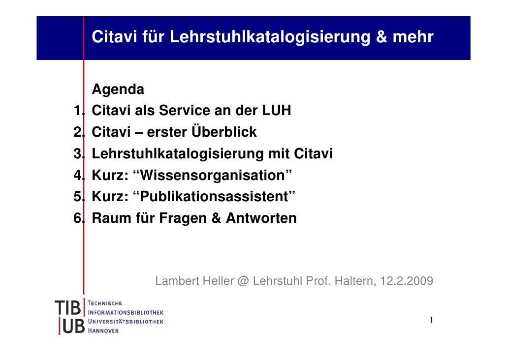 Citavi für Lehrstuhlkatalogisierung & mehr        Agenda 1.   Citavi als Service an der LUH 2.   Citavi – erster Überblick...