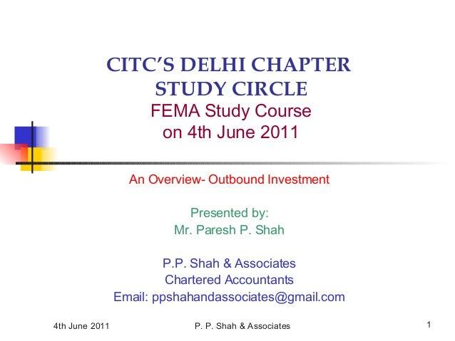 4th June 2011 P. P. Shah & Associates 1 CITC'S DELHI CHAPTER STUDY CIRCLE FEMA Study Course on 4th June 2011 An Overview- ...