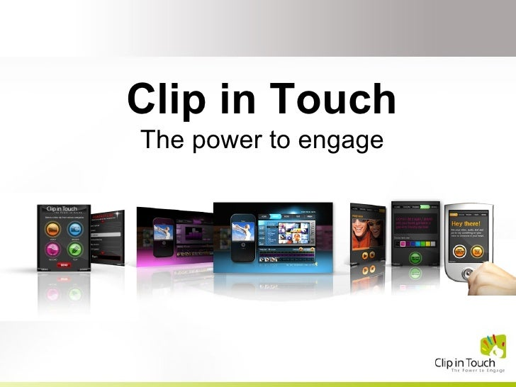 Clip in Touch The power to engage