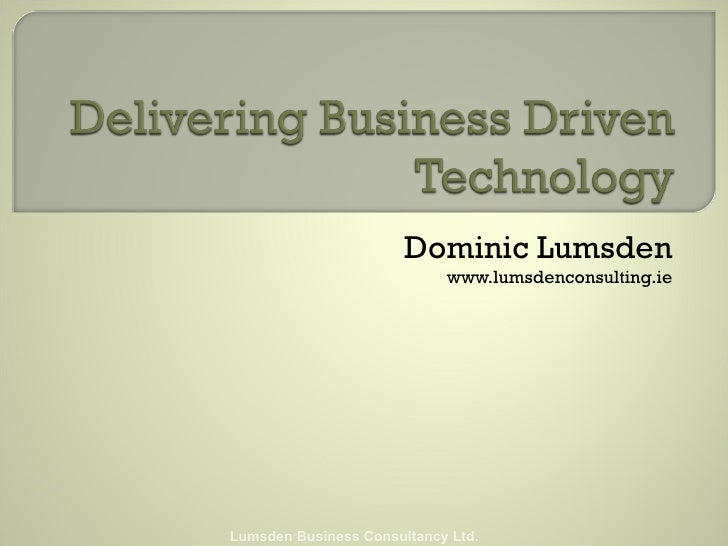 Business Driven Technology Considerations