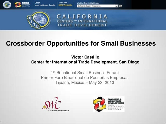 Victor CastilloCenter for International Trade Development, San Diego1st Bi-national Small Business ForumPrimer Foro Binaci...