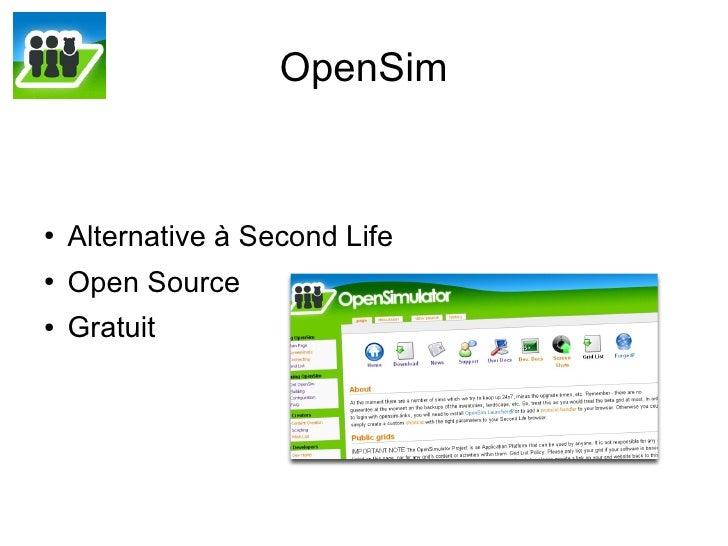 OpenSim        Alternative à Second Life ●       Open Source ●       Gratuit ●
