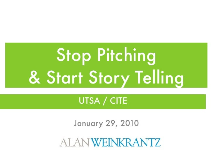 Stop Pitching & Start Story Telling        UTSA / CITE        January 29, 2010
