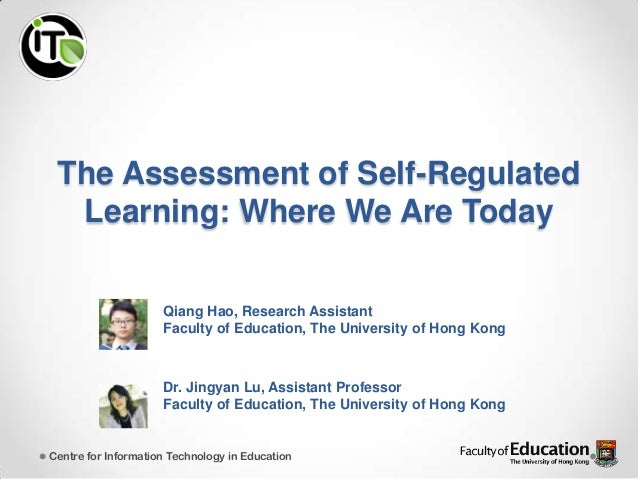 The Assessment of Self-RegulatedLearning: Where We Are TodayCentre for Information Technology in EducationQiang Hao, Resea...