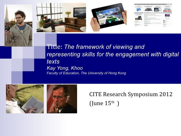 Title: The framework of viewing andrepresenting skills for the engagement with digitaltextsKay Yong, KhooFaculty of Educat...