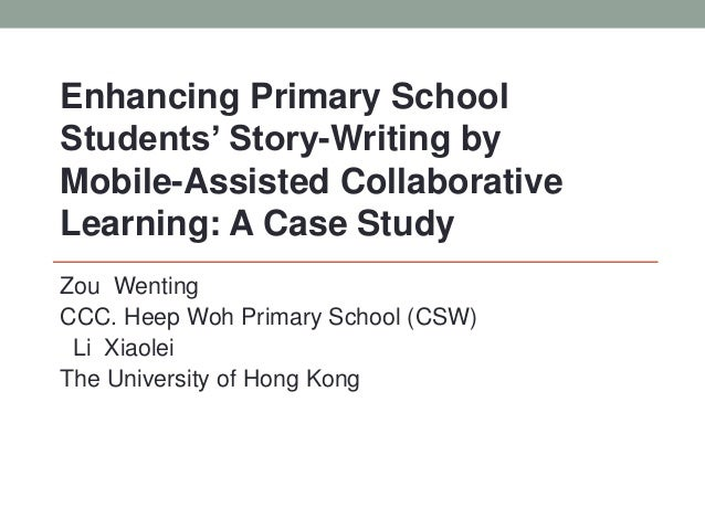 Zou Wenting CCC. Heep Woh Primary School (CSW) Li Xiaolei The University of Hong Kong Enhancing Primary School Students' S...