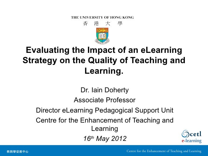 Evaluating the Impact of an eLearningStrategy on the Quality of Teaching and               Learning.                  Dr. ...