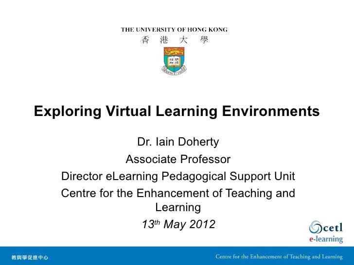 Exploring Virtual Learning Environments                  Dr. Iain Doherty                Associate Professor   Director eL...