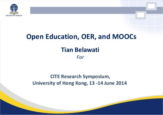 Open Education, OER, and MOOCs Tian Belawati For CITE Research Symposium, University of Hong Kong, 13 -14 June 2014