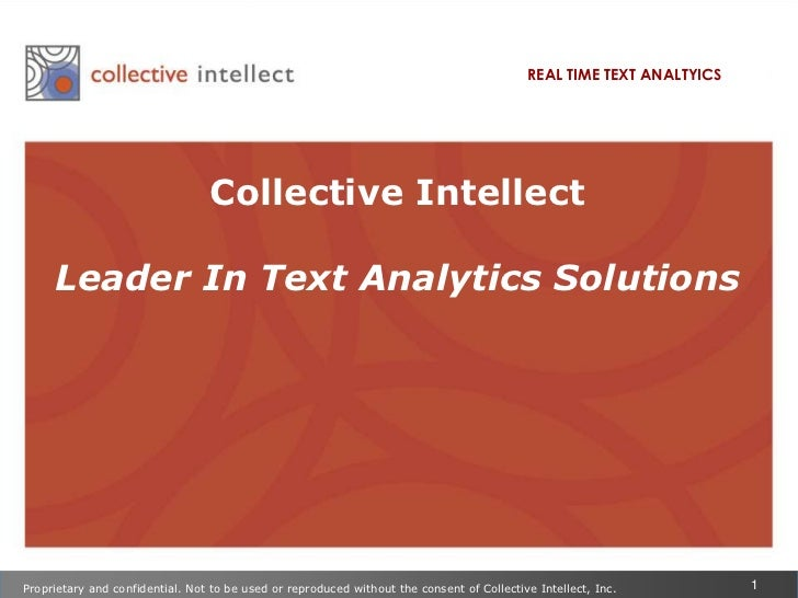 REAL TIME TEXT ANALTYICS<br />Collective Intellect <br />Leader In Text Analytics Solutions<br />Proprietary and confident...