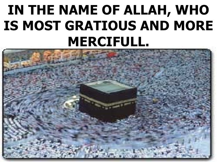 IN THE NAME OF ALLAH, WHOIS MOST GRATIOUS AND MORE         MERCIFULL.