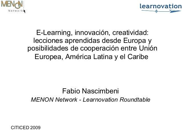 CITICED 2009Fabio NascimbeniMENON Network - Learnovation RoundtableE-Learning, innovación, creatividad:lecciones aprendida...
