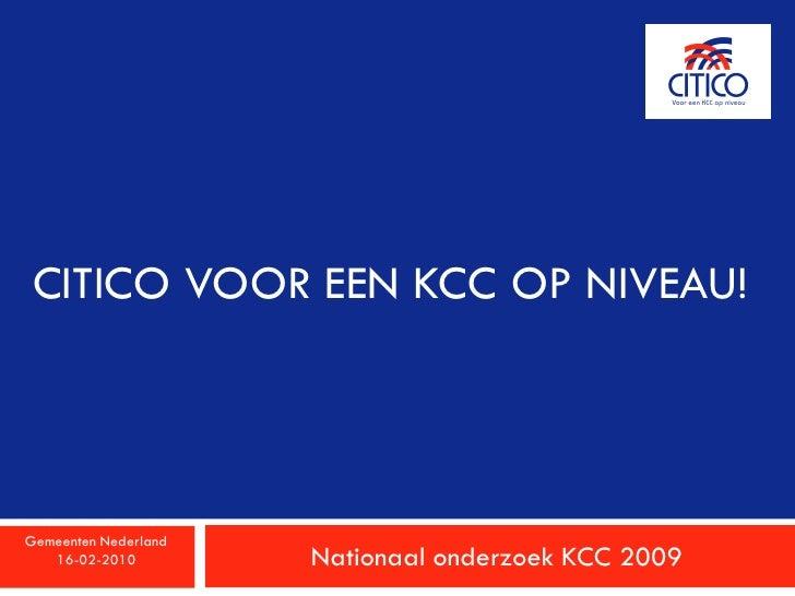 CITICO VOOR EEN KCC OP NIVEAU!     Gemeenten Nederland    16-02-2010         Nationaal onderzoek KCC 2009