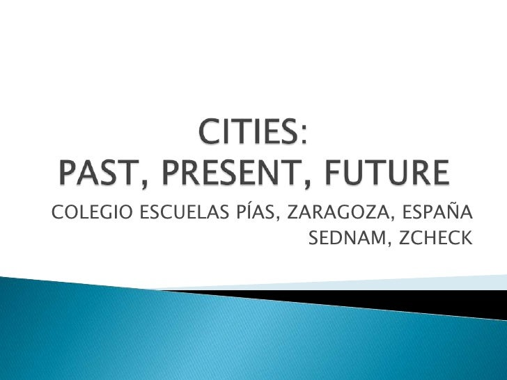 Cities, Present, Past and Future