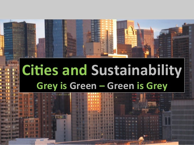 Ci#es and Sustainability            Grey is Green – Green is Grey Ci#es and Sustainability    Gr...