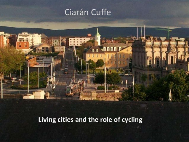 Ciarán CuffeLiving cities and the role of cycling