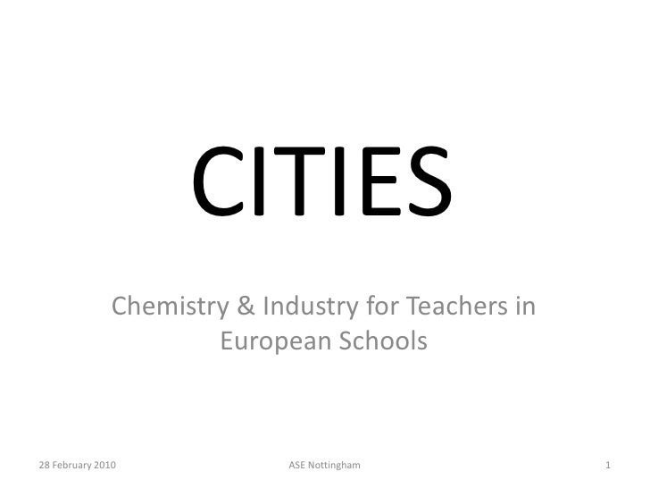 CITIES<br />Chemistry & Industry for Teachers in European Schools<br />06 January 2010<br />1<br />ASE Nottingham<br />