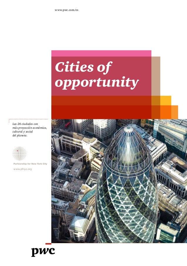 Cities of opportunity www.pwc.com/es www.pfnyc.org Las 26 ciudades con más proyección económica, cultural y social del pla...