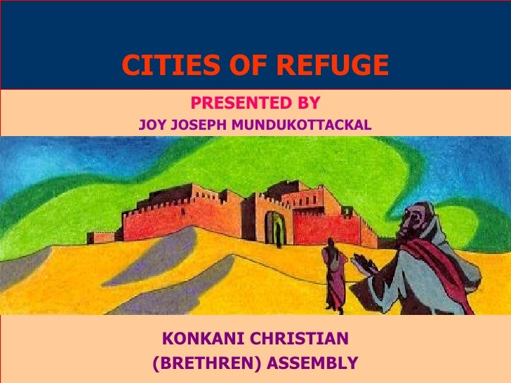 CITIES OF REFUGE PRESENTED BY JOY JOSEPH MUNDUKOTTACKAL KONKANI CHRISTIAN (BRETHREN) ASSEMBLY