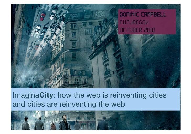 Dominic Campbell                                FutureGov                                October 2010     ImaginaCity: how...