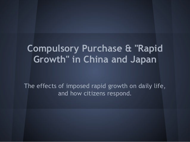 """Compulsory Purchase & """"Rapid  Growth"""" in China and JapanThe effects of imposed rapid growth on daily life,            and ..."""