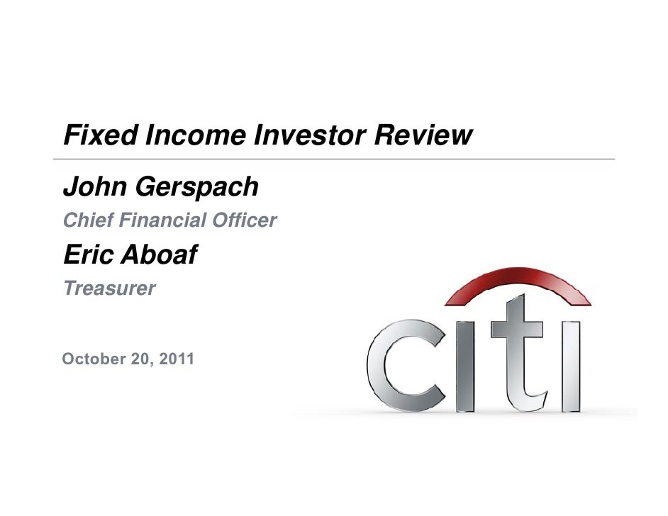 Fixed Income Investor ReviewJohn GerspachChief Financial OfficerEric AboafTreasurerOctober 20O t b 20, 2011