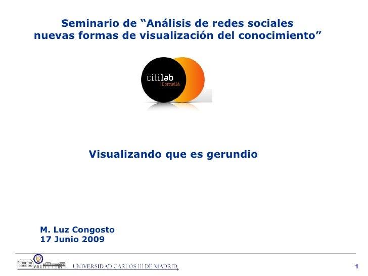 """M. Luz Congosto 17 Junio 2009 Seminario de """"Análisis de redes sociales nuevas formas de visualización del conocimiento""""   ..."""