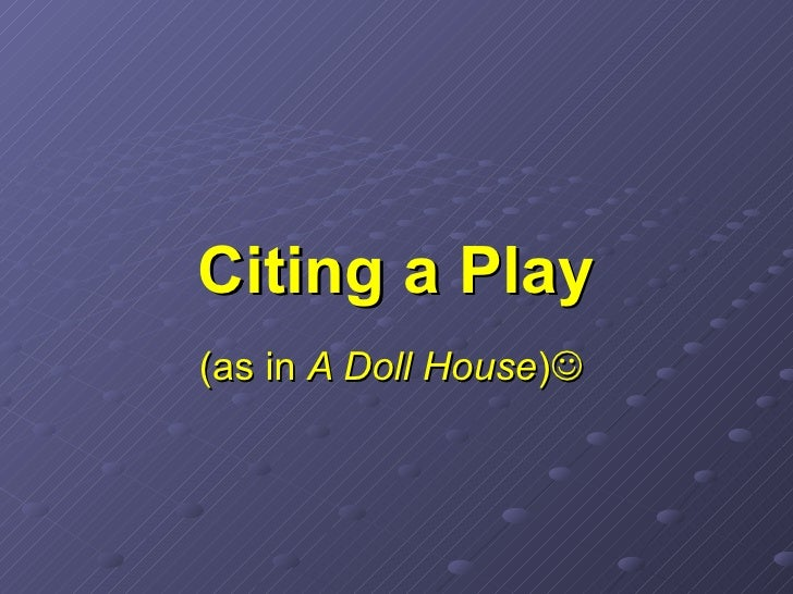 Citing a Play (as in  A Doll House ) 