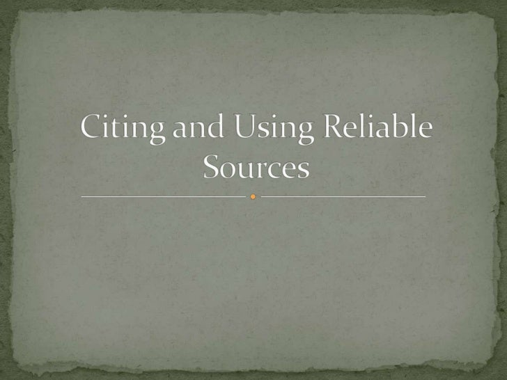 Citing And  Using  Reliable  Sources