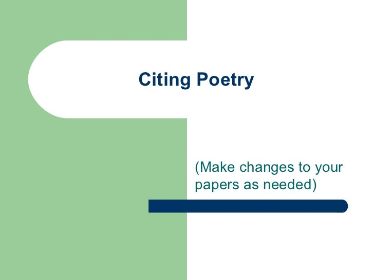 Citing Poetry (Make changes to your papers as needed)