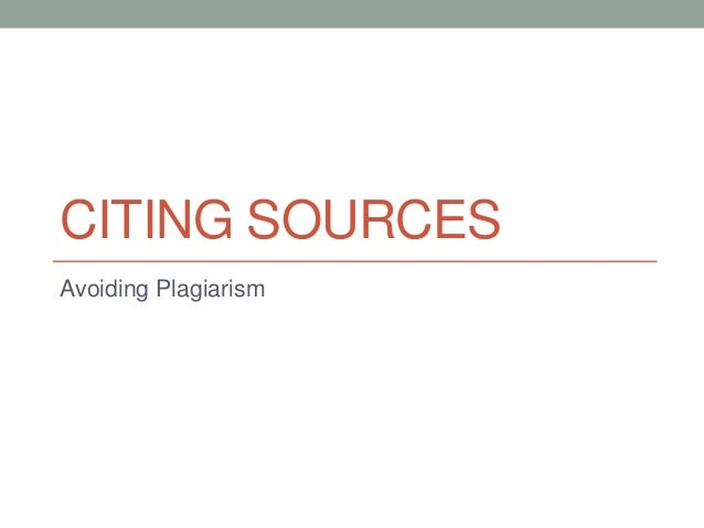 CITING SOURCESAvoiding Plagiarism