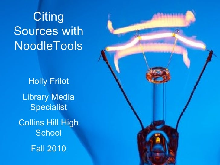 Citing Sources with NoodleTools Holly Frilot Library Media Specialist Collins Hill High School Fall 2010