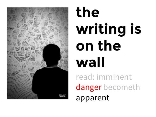 thewriting ison thewallread: imminentdanger becomethapparent