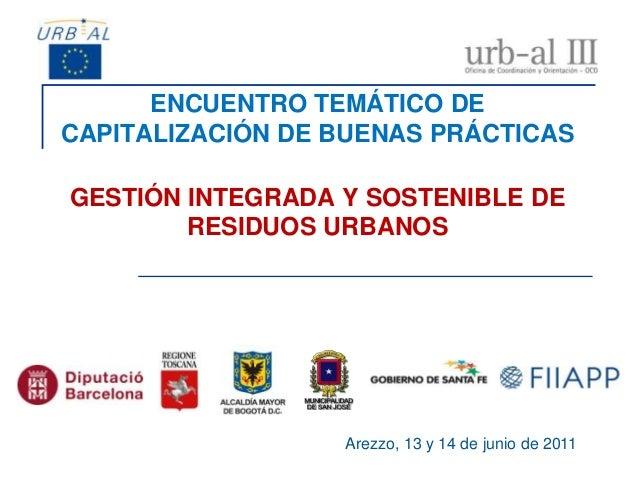 ENCUENTRO TEMÁTICO DECAPITALIZACIÓN DE BUENAS PRÁCTICASGESTIÓN INTEGRADA Y SOSTENIBLE DERESIDUOS URBANOSArezzo, 13 y 14 de...