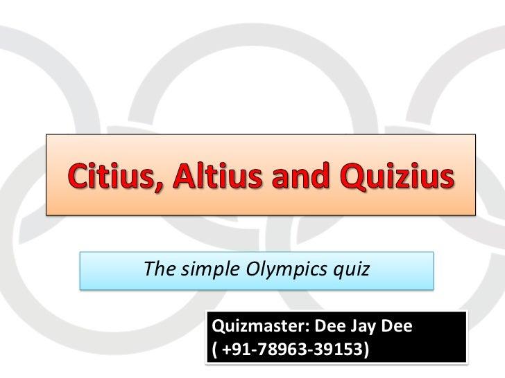 The simple Olympics quiz       Quizmaster: Dee Jay Dee       ( +91-78963-39153)