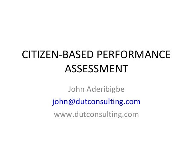 CITIZEN-BASED PERFORMANCE ASSESSMENT John Aderibigbe john@dutconsulting.com www.dutconsulting.com