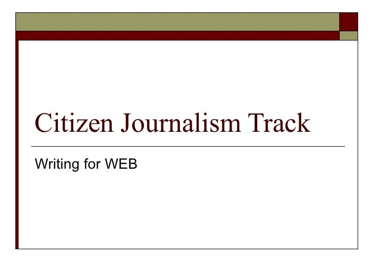 Citizen Journalism Track Writing for WEB