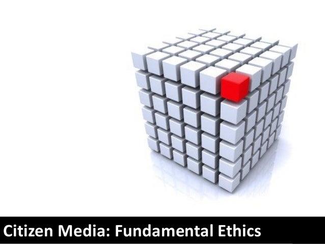 Citizen (Online / Social) Media Ethics