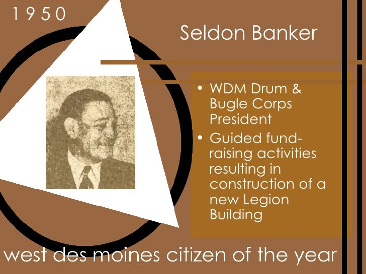 Seldon Banker <ul><li>WDM Drum & Bugle Corps President </li></ul><ul><li>Guided fund-raising activities resulting in const...