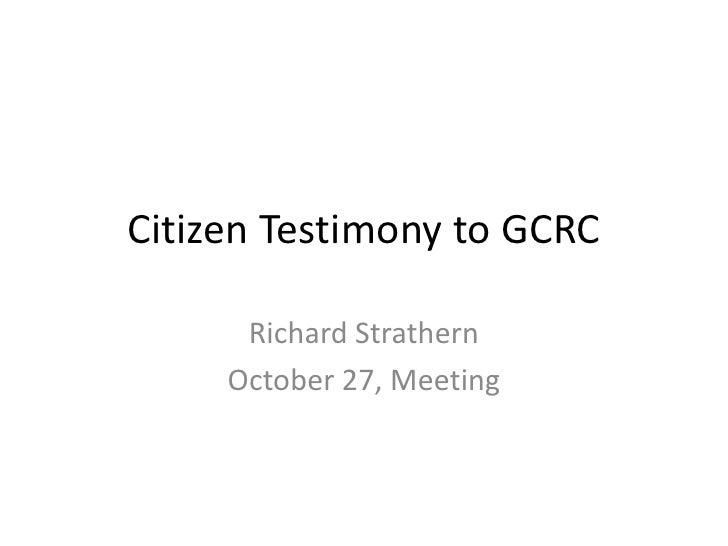 Citizen Testimony to GCRC      Richard Strathern     October 27, Meeting