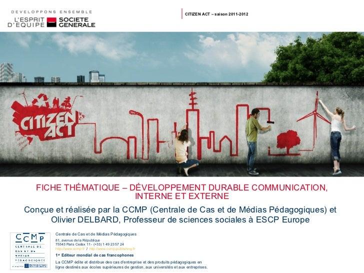FICHE THÉMATIQUE – DÉVELOPPEMENT DURABLE COMMUNICATION, INTERNE ET EXTERNE CITIZEN ACT – saison 2011-2012 Conçue et réalis...